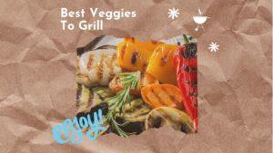 best veggies to grill